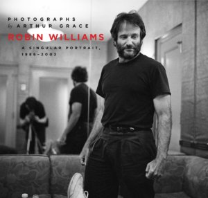 """R WILLIAMS-fr17.tif © Arthur Grace (Contact Press Images) from the book """"Robin Williams: A Singular Portrait"""" by CounterPoint Books."""